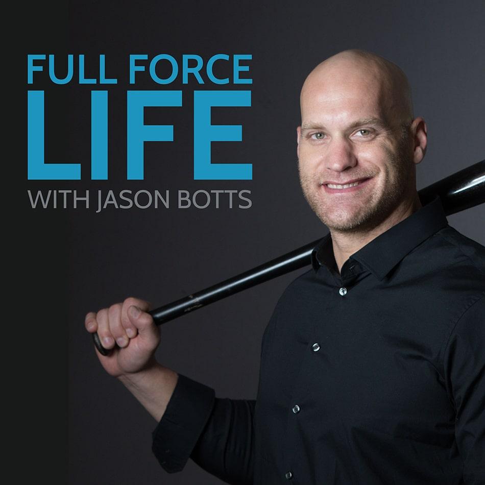Jason Botts | Full Force Life Podcast