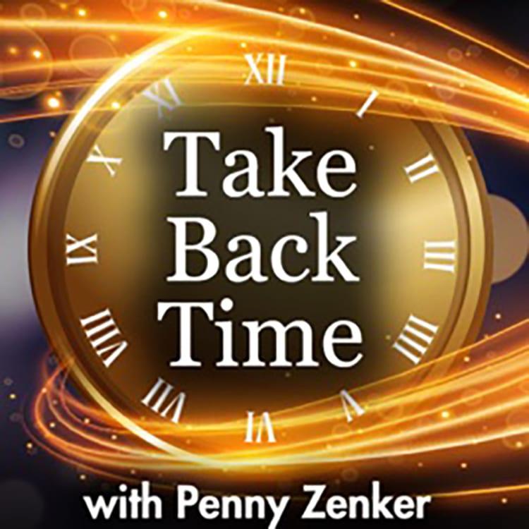 Penny Zenker | Take Back Time Podcast
